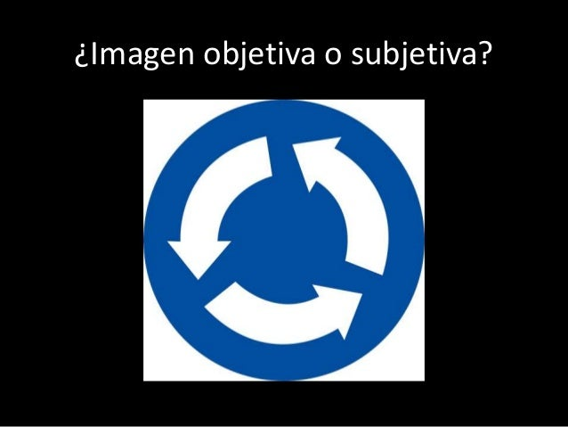 ¿Imagen objetiva o subjetiva?
