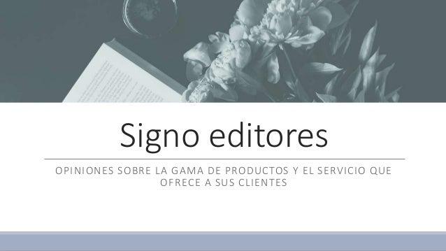 Signo editores OPINIONES SOBRE LA GAMA DE PRODUCTOS Y EL SERVICIO QUE OFRECE A SUS CLIENTES