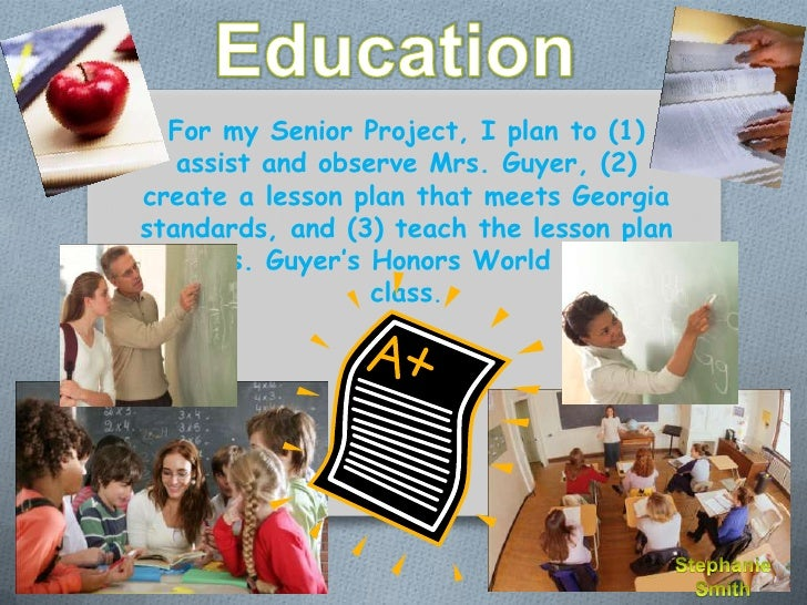 For my Senior Project, I plan to (1)   assist and observe Mrs. Guyer, (2)create a lesson plan that meets Georgiastandards,...