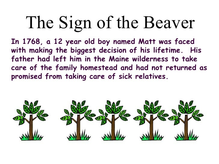 The Sign of the BeaverIn 1768, a 12 year old boy named Matt was facedwith making the biggest decision of his lifetime.  Hi...