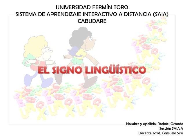 UNIVERSIDAD FERMIN TORO SISTEMA DE APRENDIZAIE INTERACTIVO A DISTANCIA (SAIA) CABUDARE  EL slano Llueijisnco  Nombre y ape...