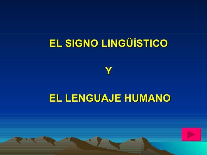 EL SIGNO LINGÜÍSTICO  Y  EL LENGUAJE HUMANO