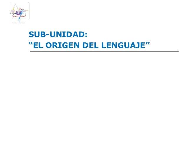 """SUB-UNIDAD:""""EL ORIGEN DEL LENGUAJE"""""""