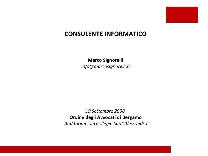 CONSULENTE INFORMATICO Marco Signorelli [email_address] 19 Settembre 2008  Ordine degli Avvocati di Bergamo Auditorium del...
