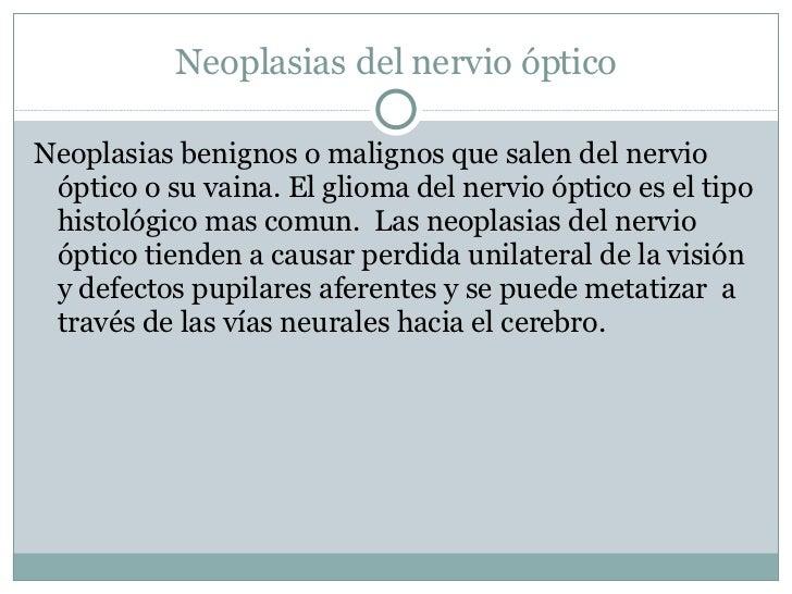 Neoplasias del nervio óptico <ul><li>Neoplasias benignos o malignos que salen del nervio óptico o su vaina. El glioma del ...