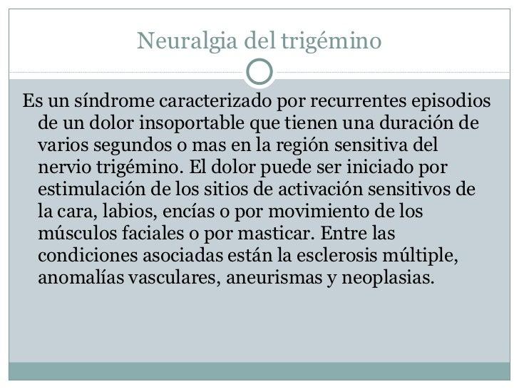 Neuralgia del trigémino <ul><li>Es un síndrome caracterizado por recurrentes episodios de un dolor insoportable que tienen...