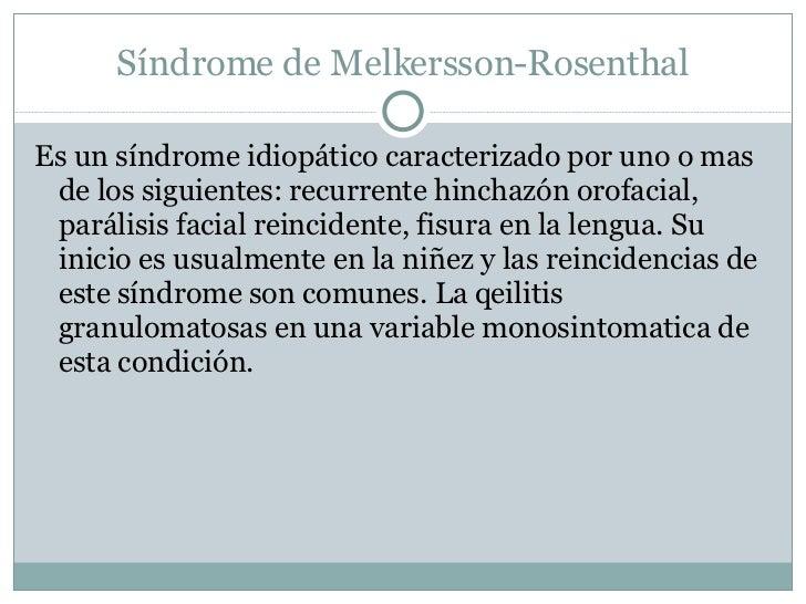 Síndrome de Melkersson-Rosenthal <ul><li>Es un síndrome idiopático caracterizado por uno o mas de los siguientes: recurren...