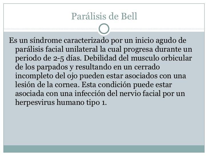 Parálisis de Bell <ul><li>Es un síndrome caracterizado por un inicio agudo de parálisis facial unilateral la cual progresa...