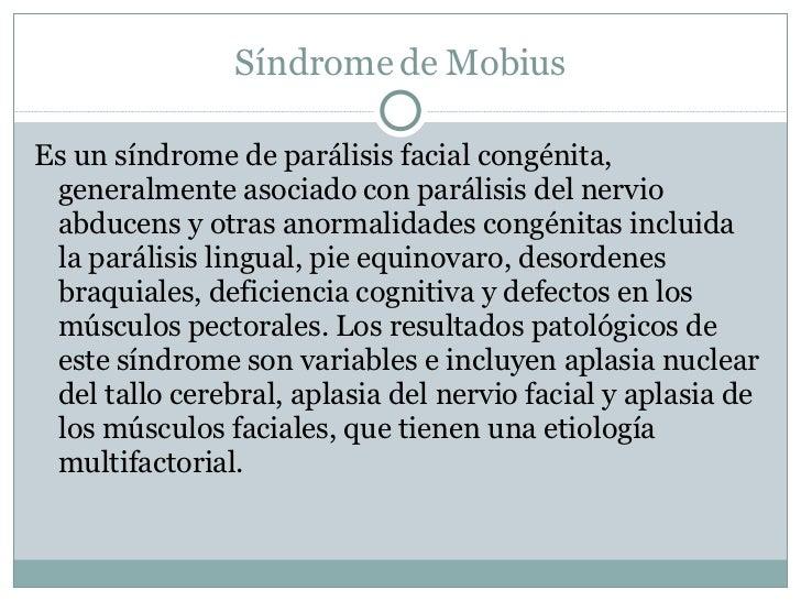 Síndrome de Mobius <ul><li>Es un síndrome de parálisis facial congénita, generalmente asociado con parálisis del nervio ab...