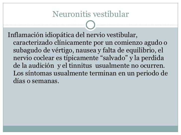 Neuronitis vestibular <ul><li>Inflamación idiopática del nervio vestibular, caracterizado clínicamente por un comienzo agu...
