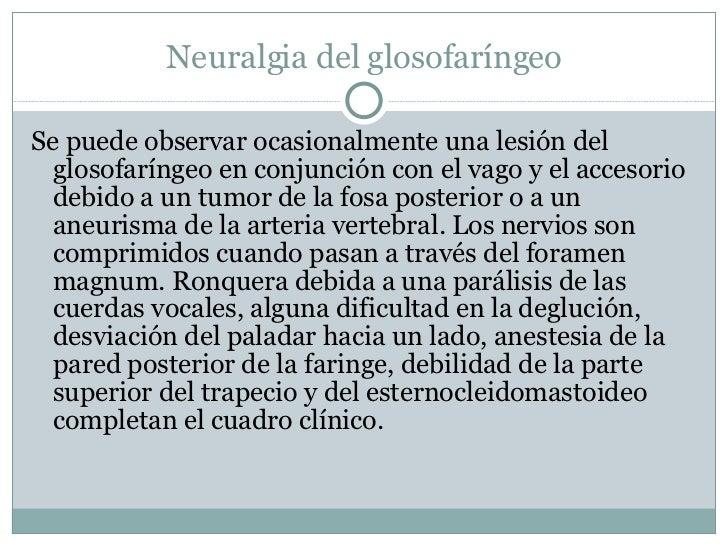 Neuralgia del glosofaríngeo <ul><li>Se puede observar ocasionalmente una lesión del glosofaríngeo en conjunción con el vag...