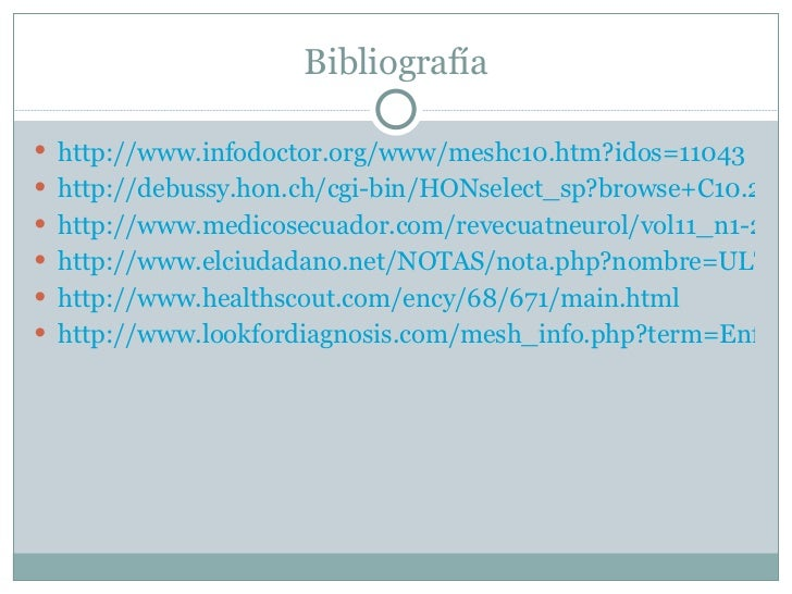 Bibliografía <ul><li>http://www.infodoctor.org/www/meshc10.htm?idos=11043 </li></ul><ul><li>http://debussy.hon.ch/cgi-bin/...