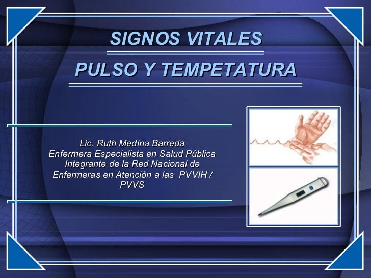 SIGNOS VITALES Lic. Ruth Medina Barreda Enfermera Especialista en Salud Pública Integrante de la Red Nacional de Enfermera...