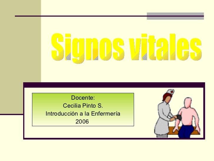 Docente: Cecilia Pinto S. Introducción a la Enfermería 2006  Signos vitales