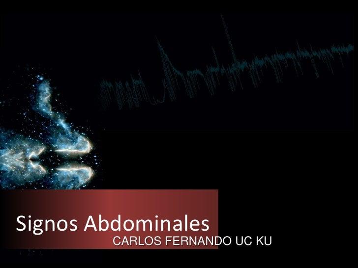 Signos Abdominales<br />CARLOS FERNANDO UC KU<br />