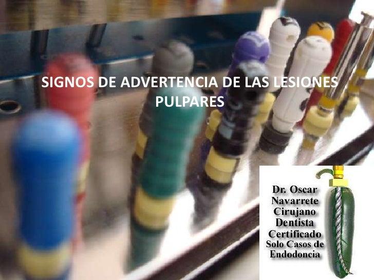 SIGNOS DE ADVERTENCIA DE LAS LESIONES PULPARES<br />