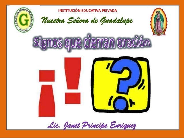 INSTITUCIÓN EDUCATIVA PRIVADANuestra Señora de GuadalupeLic. Janet Principe Enriquez