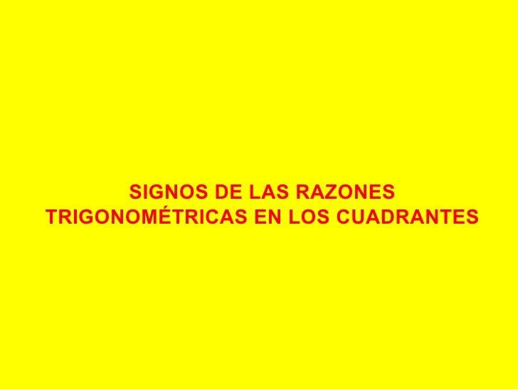 SIGNOS DE LAS RAZONES TRIGONOMÉTRICAS EN LOS CUADRANTES