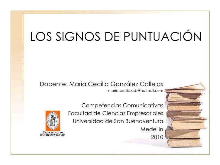 LOS SIGNOS DE PUNTUACIÓN<br />Docente: María Cecilia González Callejas<br />mariacecilia.usb@hotmail.com<br />Competencias...