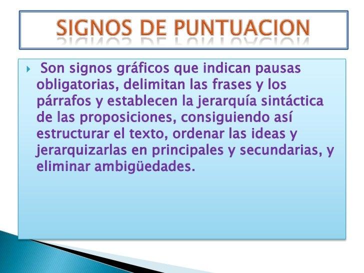 Son signos gráficos que indican pausas obligatorias, delimitan las frases y los párrafos y establecen la jerarquía sintác...