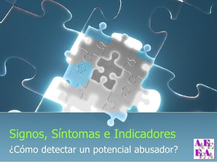 Signos, Síntomas e Indicadores ¿Cómo detectar un potencial abusador?