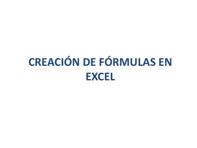CREACIÓN DE FÓRMULAS EN         EXCEL