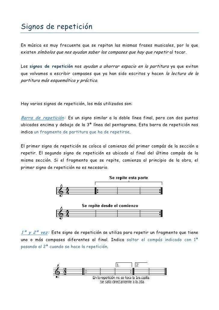 Signos de repetición  En música es muy frecuente que se repitan las mismas frases musicales, por lo que existen símbolos q...