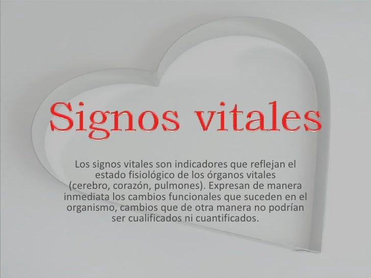Signos vitales <br />Los signos vitales son indicadores que reflejan el  estado fisiológico de los órganos vitales (cerebr...