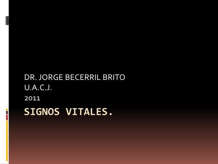 SIGNOS VITALES.<br />DR. JORGE BECERRIL BRITO<br />U.A.C.J.<br />2011<br />