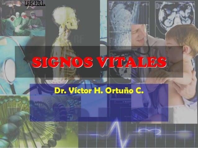 SIGNOS VITALES Dr. Víctor H. Ortuño C.