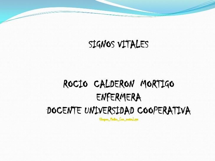 SIGNOS VITALES<br />ROCIO  CALDERON  MORTIGO<br />ENFERMERA<br />DOCENTE UNIVERSIDAD COOPERATIVA<br />Chequeo_Medico_(con_...