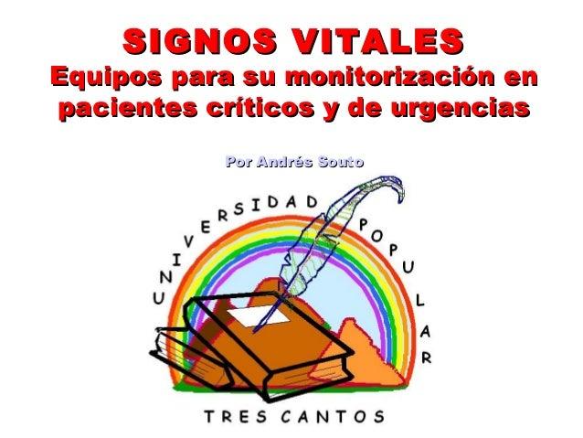 SIGNOS VITALES  Equipos para su monitorización en pacientes críticos y de urgencias Por Andrés Souto