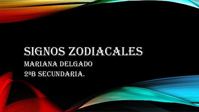SIGNOS ZODIACALES Mariana Delgado 2ªb Secundaria.