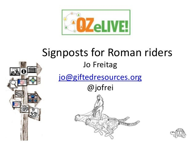 Signposts for Roman riders Jo Freitag jo@giftedresources.org @jofrei