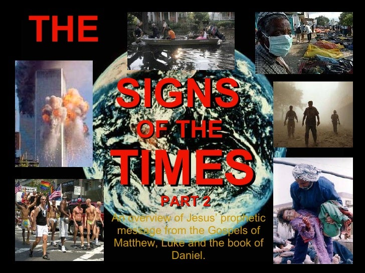 THE SIGNS OF THE TIMES An overview of Jesus' prophetic message from the Gospels of Matthew, Luke and the book of Daniel. P...