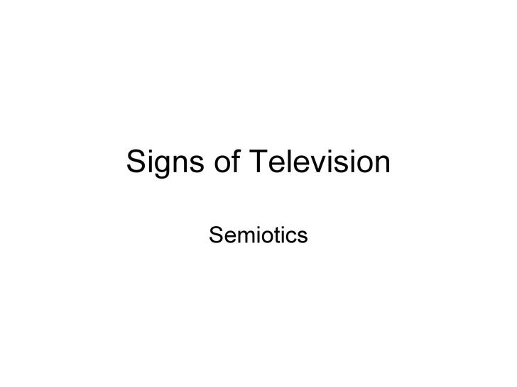 Signs of Television Semiotics