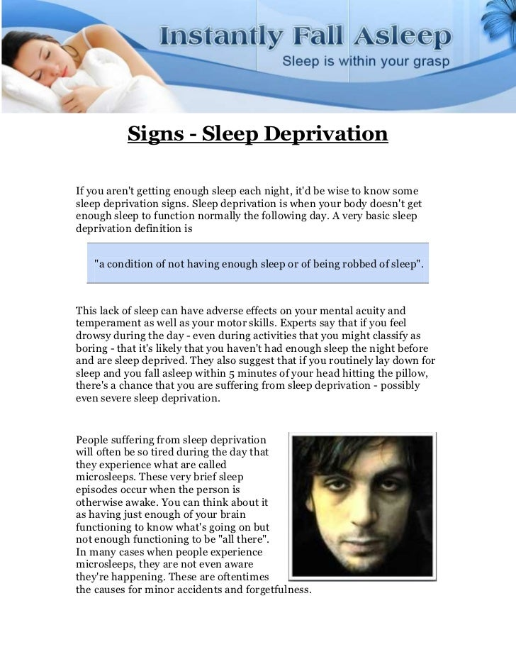 Signs - Sleep DeprivationIf you arent getting enough sleep each night, itd be wise to know somesleep deprivation signs. Sl...