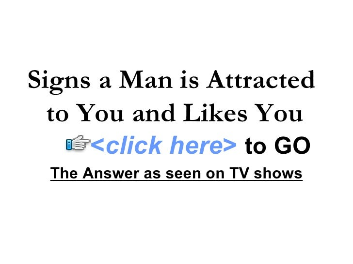 Signs a Man is Attracted to You and Likes You