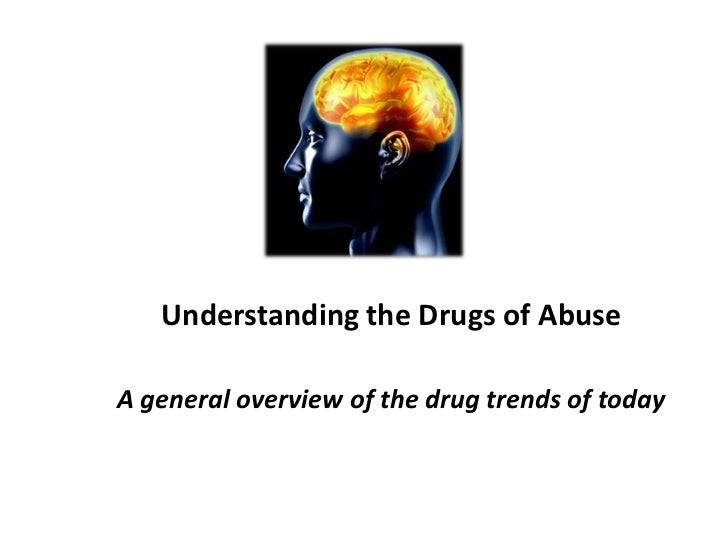 Understanding the Drugs of AbuseA general overview of the drug trends of today