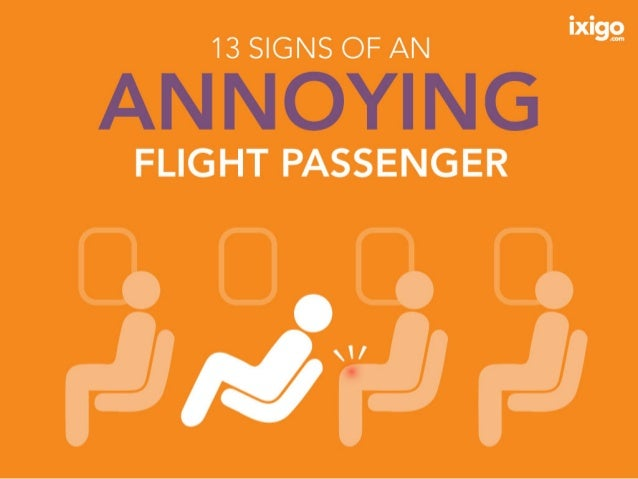 You recline your seat without consideration signs of an annoying flight passenger