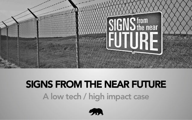 SIGNS FROM THE NEAR FUTURE A low tech / high impact case