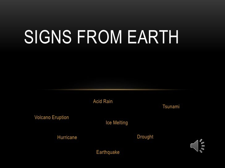 SignsFromEarth<br />AcidRain<br />Tsunami<br />VolcanoEruption<br />Ice Melting<br />Drought<br />Hurricane<br />Earthquak...