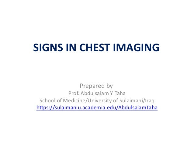 SIGNS IN CHEST IMAGING  Prepared by  Prof. Abdulsalam Y Taha  School of Medicine/University of Sulaimani/Iraq  https://sul...