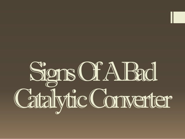 Signs Of A Bad Catalytic Converter >> Signs Of A Bad Catalytic Converter