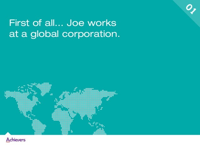 First of all… Joe works at a global corporation. 01