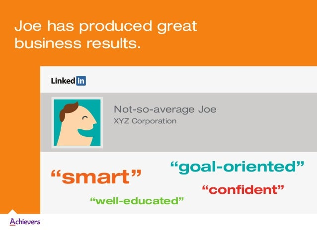 """Joe has produced great business results. """"smart"""" """"well-educated"""" Not-so-average Joe XYZ Corporation """"confident"""" """"goal-orie..."""