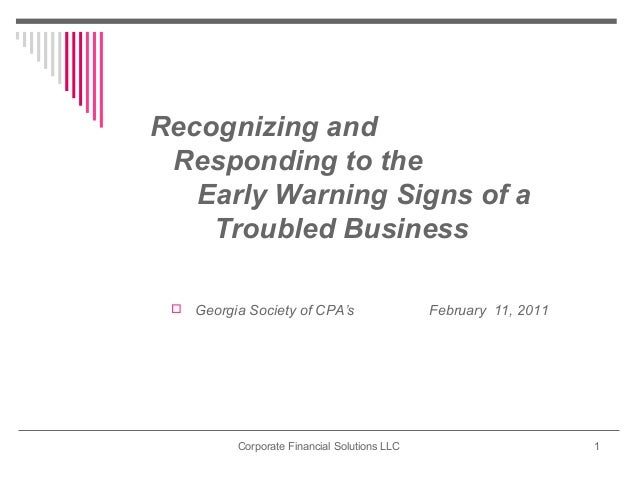 Recognizing and Responding to the   Early Warning Signs of a    Troubled Business    Georgia Society of CPA's            ...