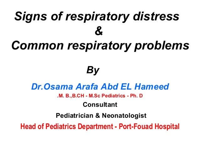 Signs of respiratory distress & Common respiratory problems Dr.Osama Arafa Abd EL Hameed M. B.,B.CH - M.Sc Pediatrics - Ph...
