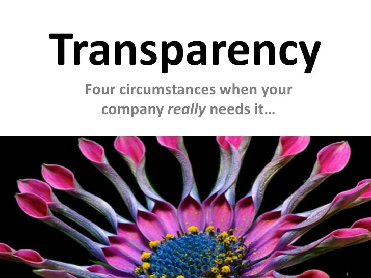 Transparency                       Four circumstances when your                         company really needs it…Jennifer D...