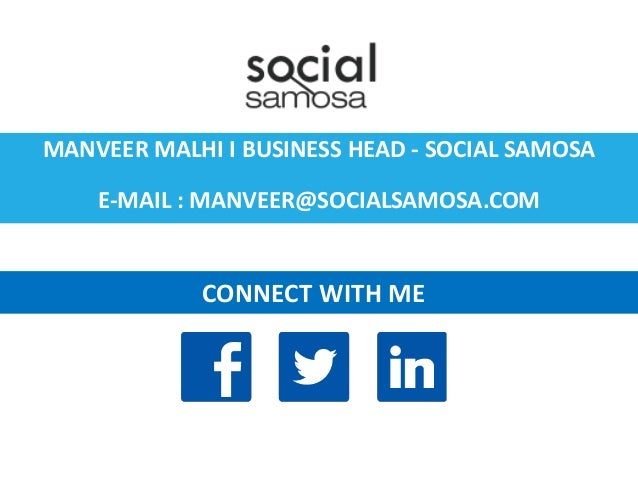 CONTACT MANVEER MALHI I BUSINESS HEAD - SOCIAL SAMOSA E-MAIL : MANVEER@SOCIALSAMOSA.COM  CONNECT WITH ME